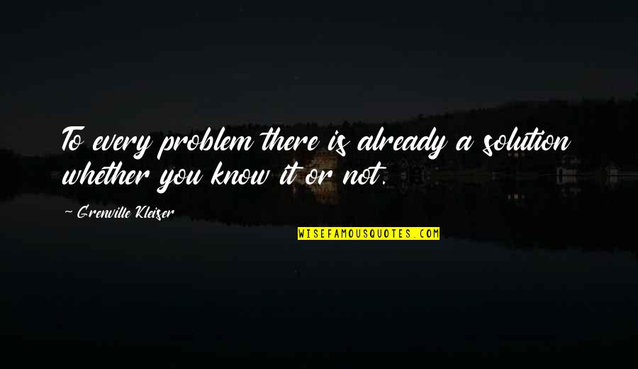 It Solution Quotes By Grenville Kleiser: To every problem there is already a solution