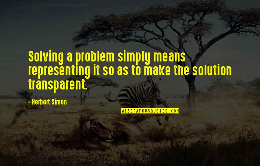 It Solution Quotes By Herbert Simon: Solving a problem simply means representing it so