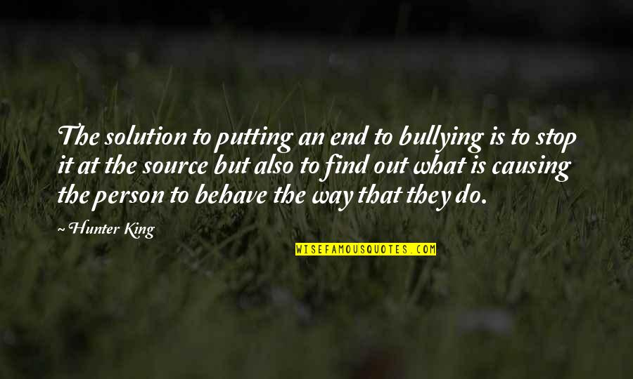 It Solution Quotes By Hunter King: The solution to putting an end to bullying