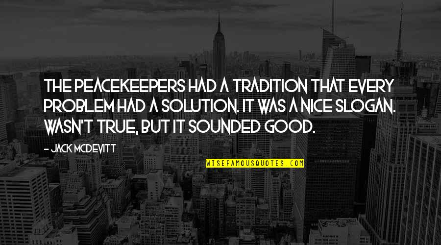 It Solution Quotes By Jack McDevitt: The Peacekeepers had a tradition that every problem