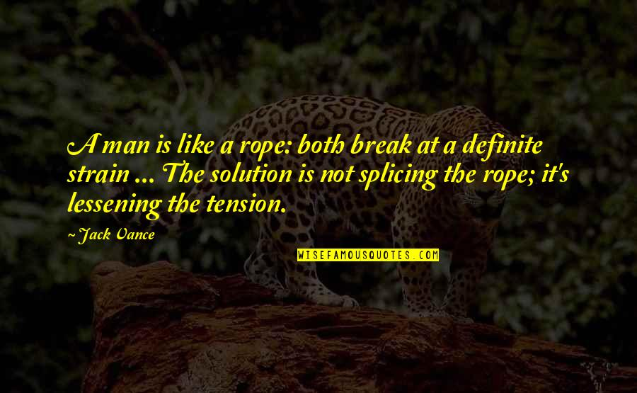 It Solution Quotes By Jack Vance: A man is like a rope: both break