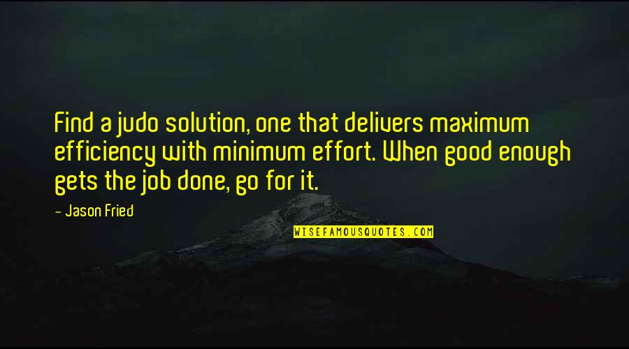 It Solution Quotes By Jason Fried: Find a judo solution, one that delivers maximum