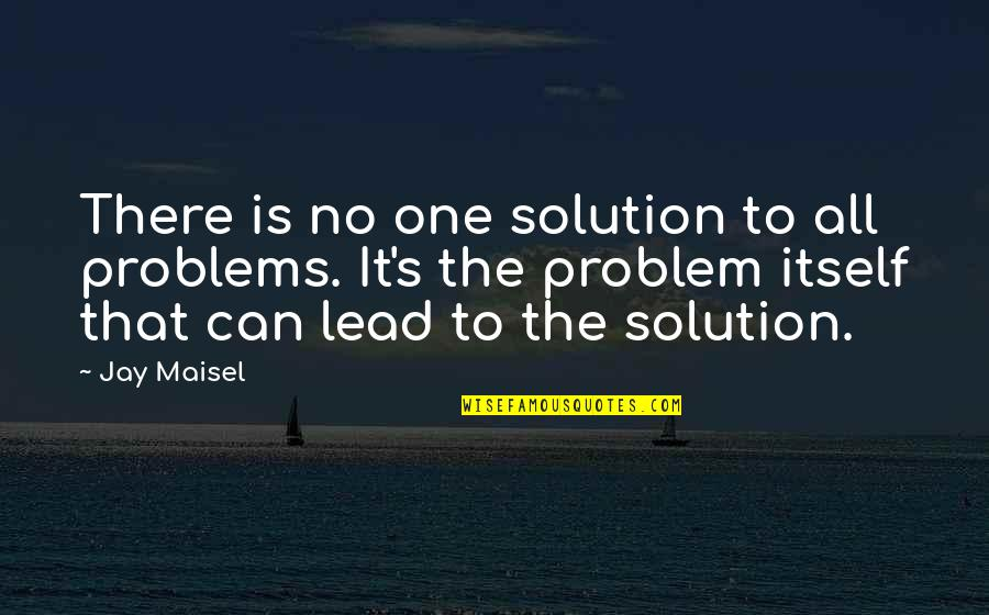 It Solution Quotes By Jay Maisel: There is no one solution to all problems.