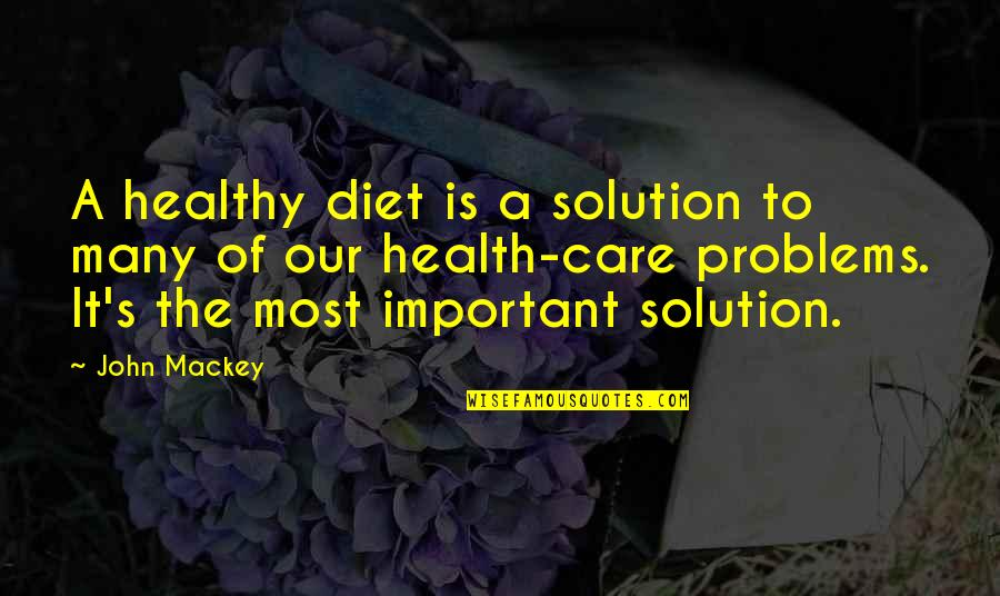 It Solution Quotes By John Mackey: A healthy diet is a solution to many