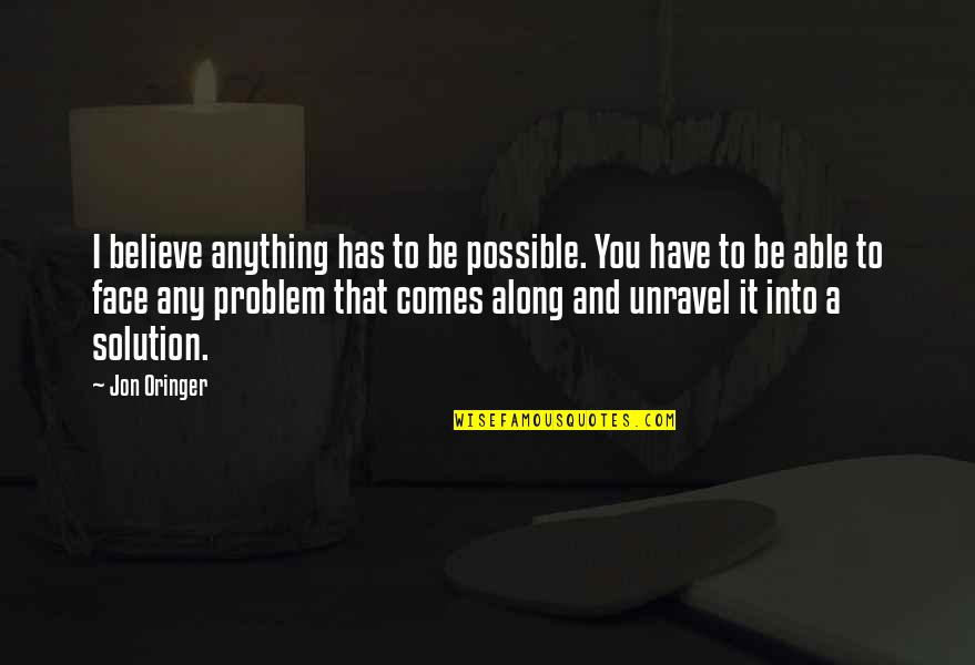 It Solution Quotes By Jon Oringer: I believe anything has to be possible. You