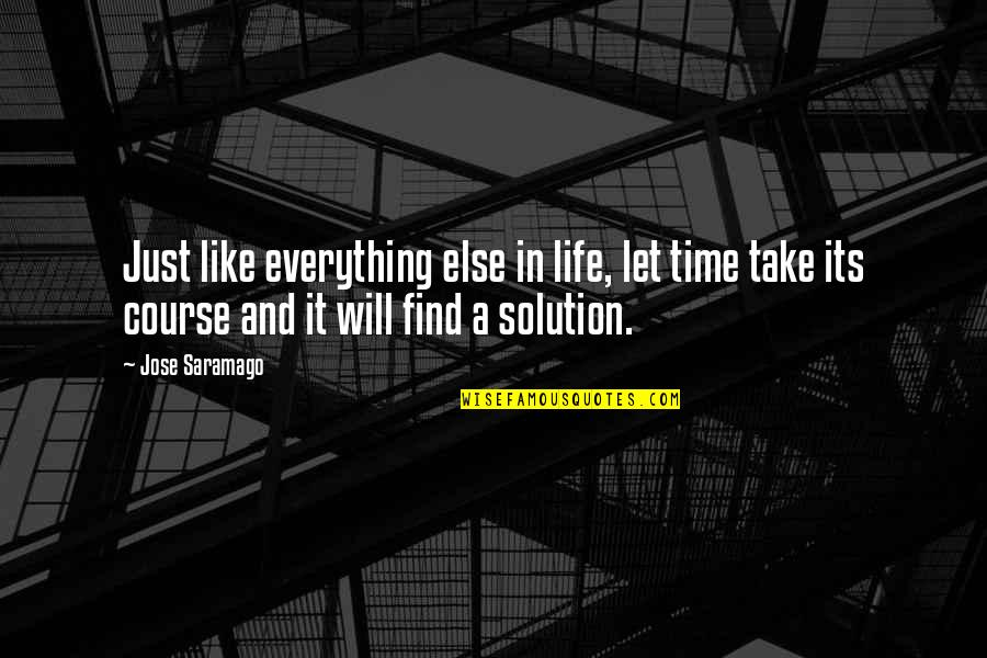 It Solution Quotes By Jose Saramago: Just like everything else in life, let time