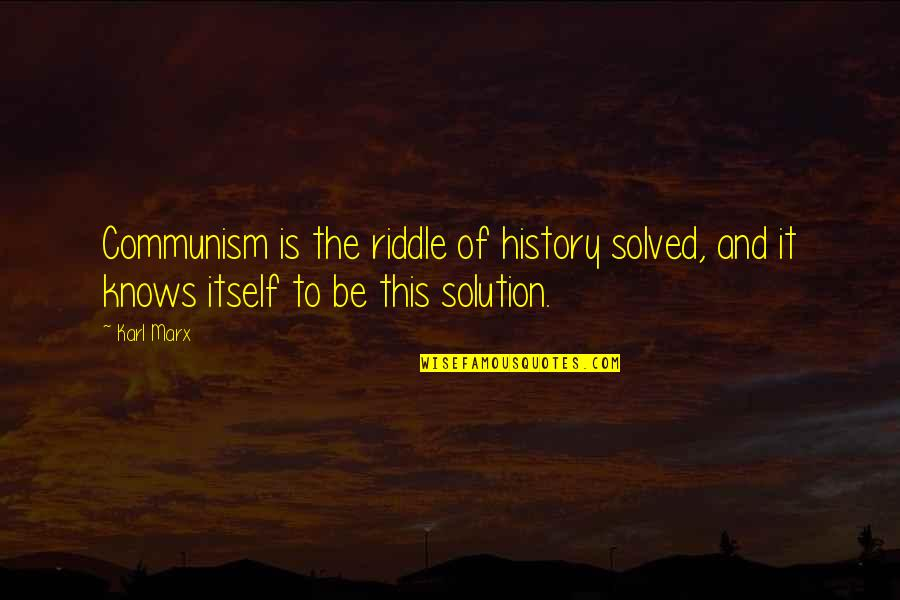 It Solution Quotes By Karl Marx: Communism is the riddle of history solved, and