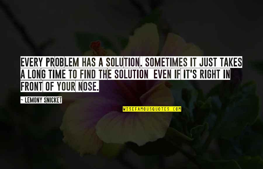 It Solution Quotes By Lemony Snicket: Every problem has a solution. Sometimes it just