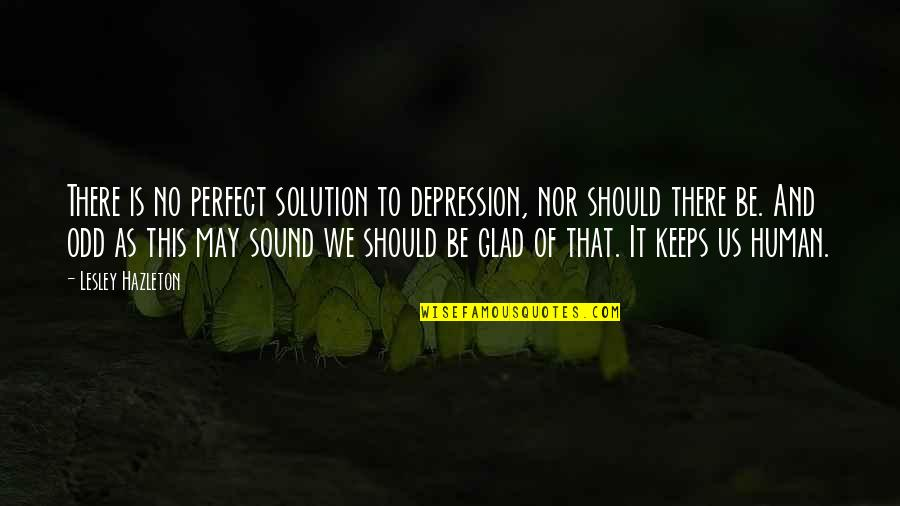 It Solution Quotes By Lesley Hazleton: There is no perfect solution to depression, nor