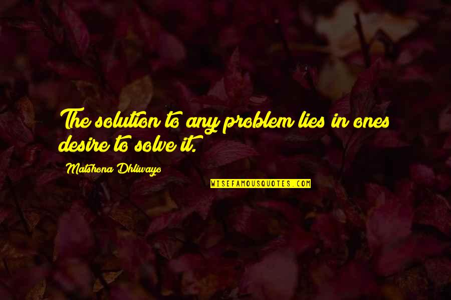 It Solution Quotes By Matshona Dhliwayo: The solution to any problem lies in ones