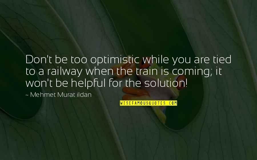 It Solution Quotes By Mehmet Murat Ildan: Don't be too optimistic while you are tied