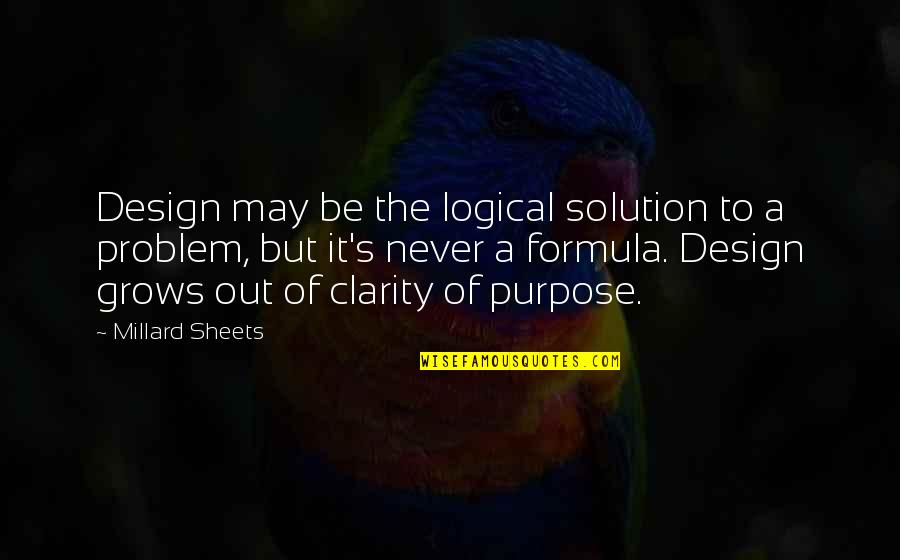 It Solution Quotes By Millard Sheets: Design may be the logical solution to a