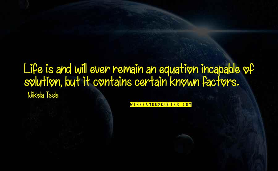 It Solution Quotes By Nikola Tesla: Life is and will ever remain an equation