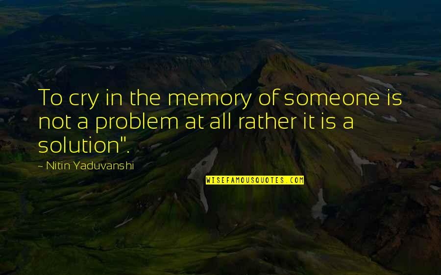 It Solution Quotes By Nitin Yaduvanshi: To cry in the memory of someone is