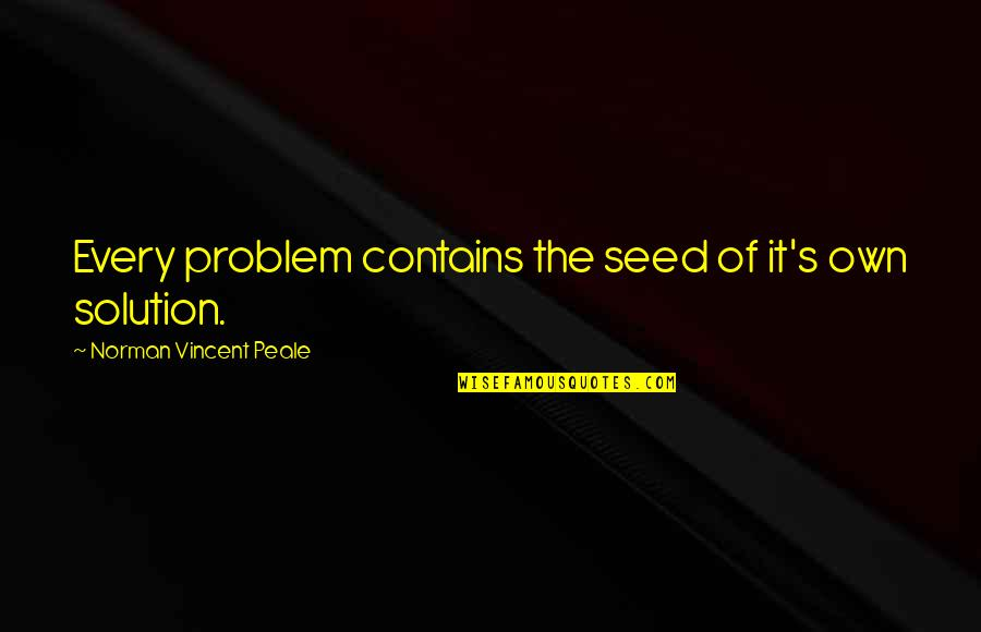 It Solution Quotes By Norman Vincent Peale: Every problem contains the seed of it's own