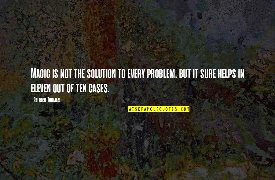 It Solution Quotes By Patrick Thomas: Magic is not the solution to every problem,