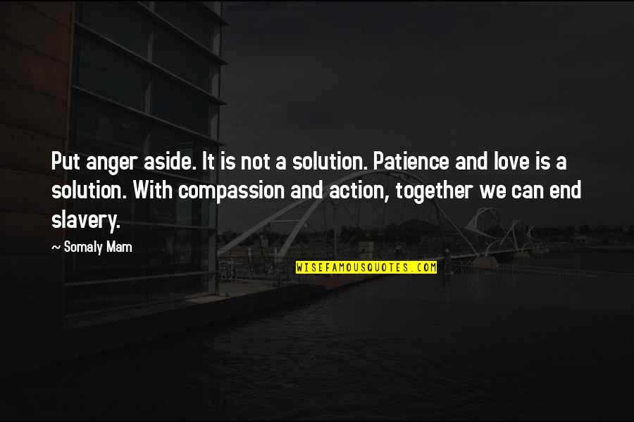 It Solution Quotes By Somaly Mam: Put anger aside. It is not a solution.