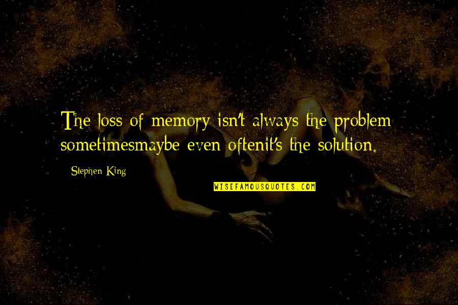 It Solution Quotes By Stephen King: The loss of memory isn't always the problem;