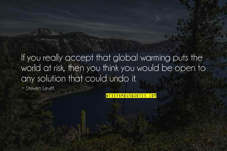 It Solution Quotes By Steven Levitt: If you really accept that global warming puts