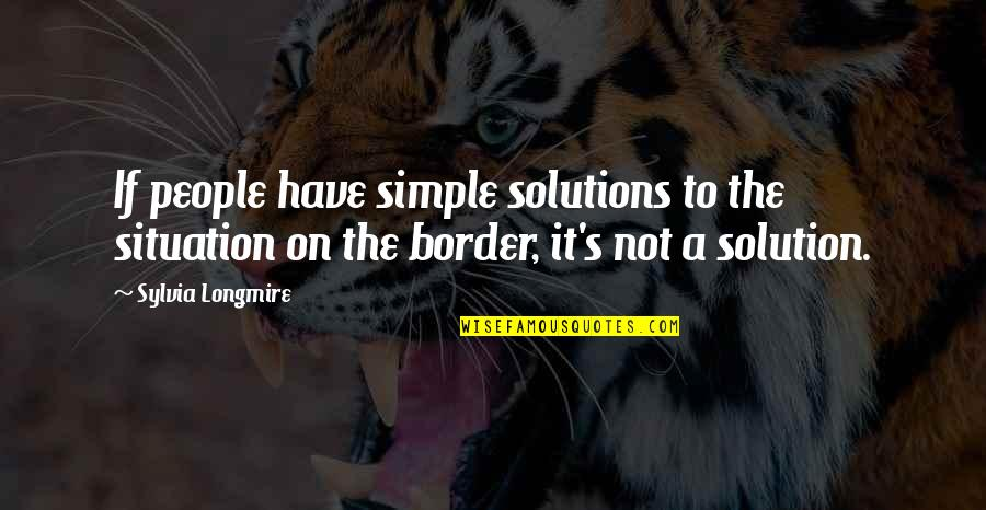 It Solution Quotes By Sylvia Longmire: If people have simple solutions to the situation