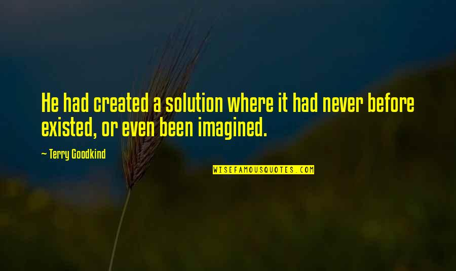 It Solution Quotes By Terry Goodkind: He had created a solution where it had