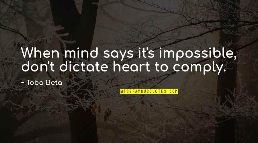It Solution Quotes By Toba Beta: When mind says it's impossible, don't dictate heart