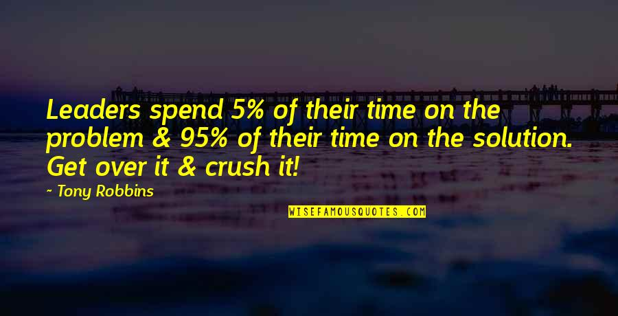 It Solution Quotes By Tony Robbins: Leaders spend 5% of their time on the