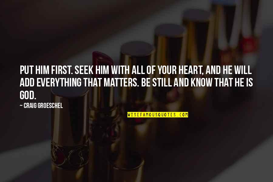 It Takes A Real Man To Raise A Child Quotes By Craig Groeschel: Put him first. Seek him with all of