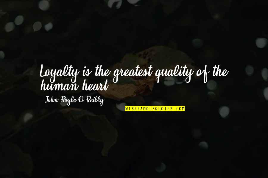 It Takes A Real Man To Raise A Child Quotes By John Boyle O'Reilly: Loyalty is the greatest quality of the human