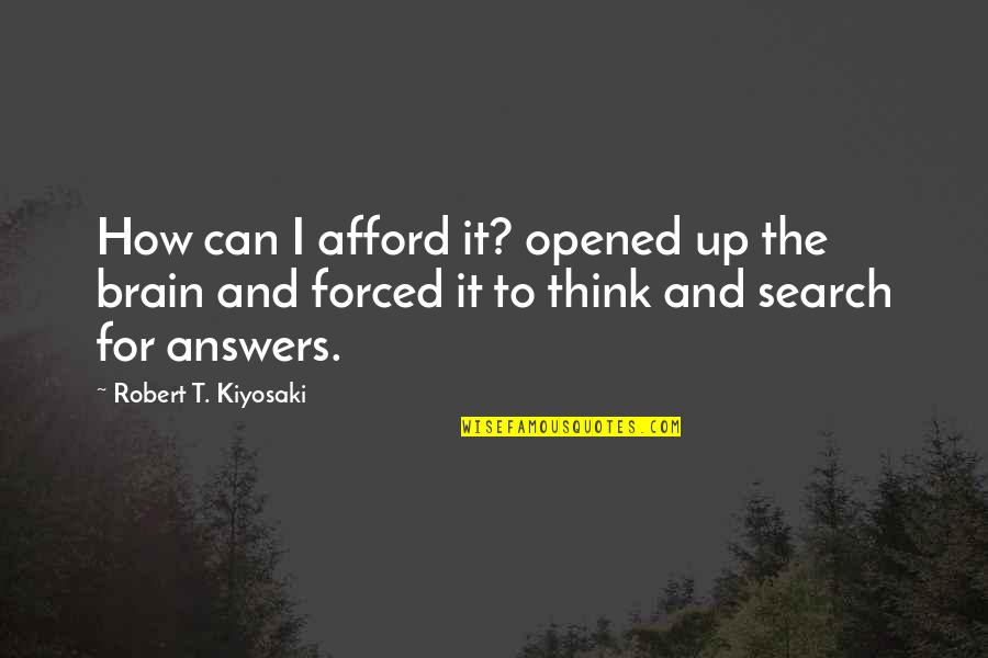 It Takes A Real Man To Raise A Child Quotes By Robert T. Kiyosaki: How can I afford it? opened up the