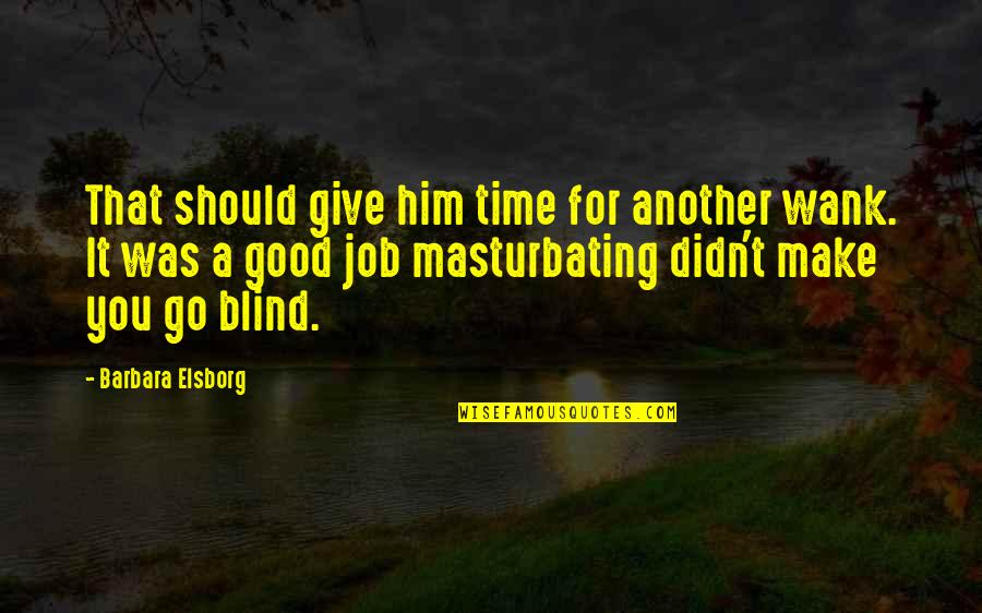 It Was A Good Time Quotes By Barbara Elsborg: That should give him time for another wank.