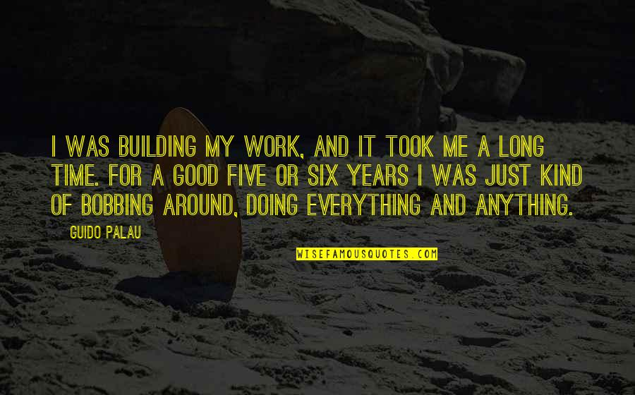 It Was A Good Time Quotes By Guido Palau: I was building my work, and it took