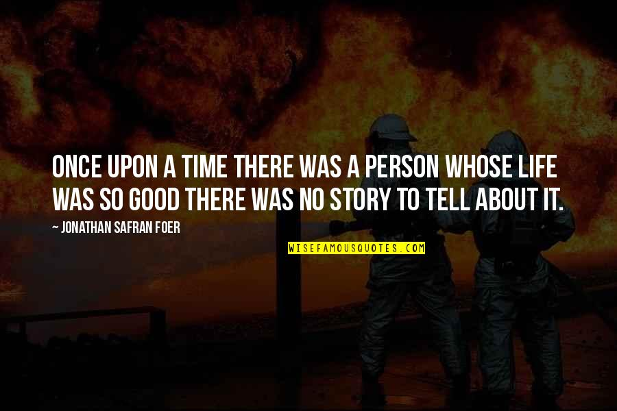 It Was A Good Time Quotes By Jonathan Safran Foer: Once upon a time there was a person