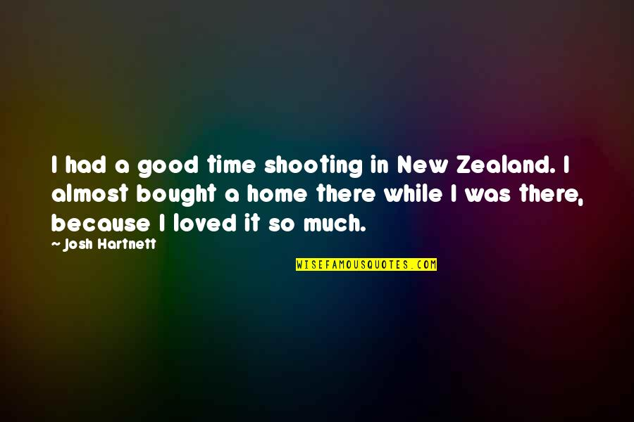It Was A Good Time Quotes By Josh Hartnett: I had a good time shooting in New