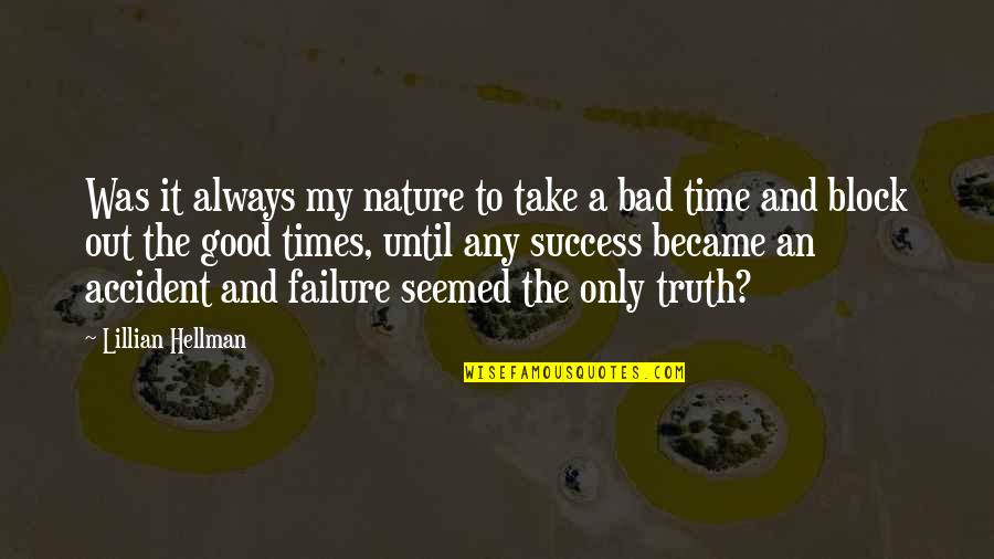 It Was A Good Time Quotes By Lillian Hellman: Was it always my nature to take a