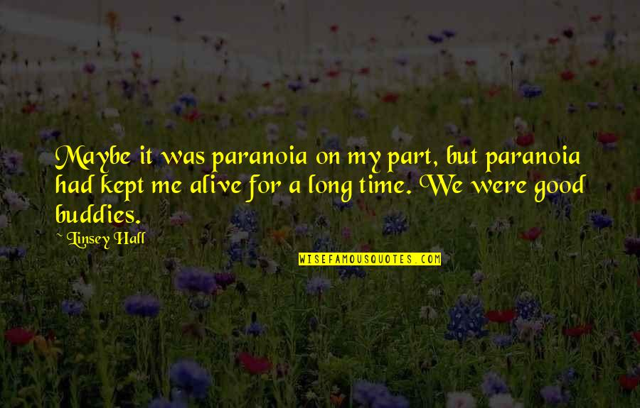 It Was A Good Time Quotes By Linsey Hall: Maybe it was paranoia on my part, but
