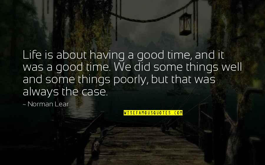 It Was A Good Time Quotes By Norman Lear: Life is about having a good time, and