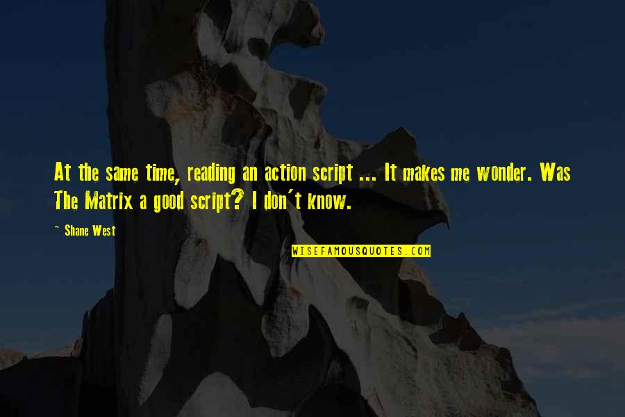 It Was A Good Time Quotes By Shane West: At the same time, reading an action script