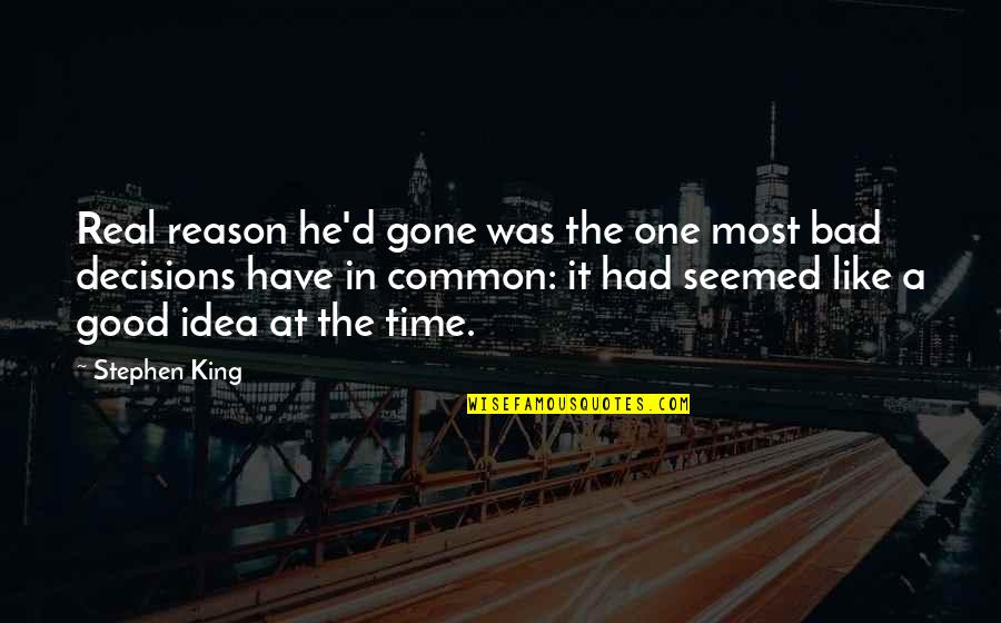 It Was A Good Time Quotes By Stephen King: Real reason he'd gone was the one most