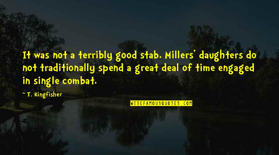 It Was A Good Time Quotes By T. Kingfisher: It was not a terribly good stab. Millers'