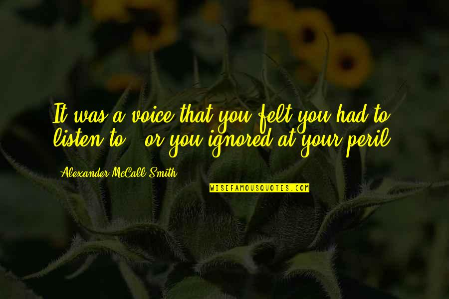 It Was You Quotes By Alexander McCall Smith: It was a voice that you felt you