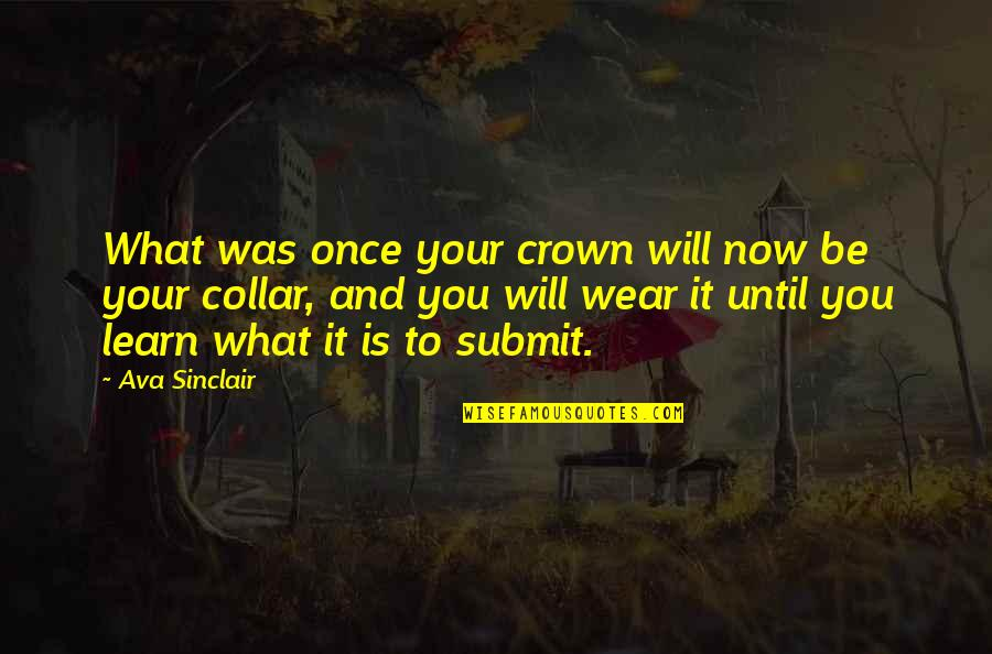 It Was You Quotes By Ava Sinclair: What was once your crown will now be