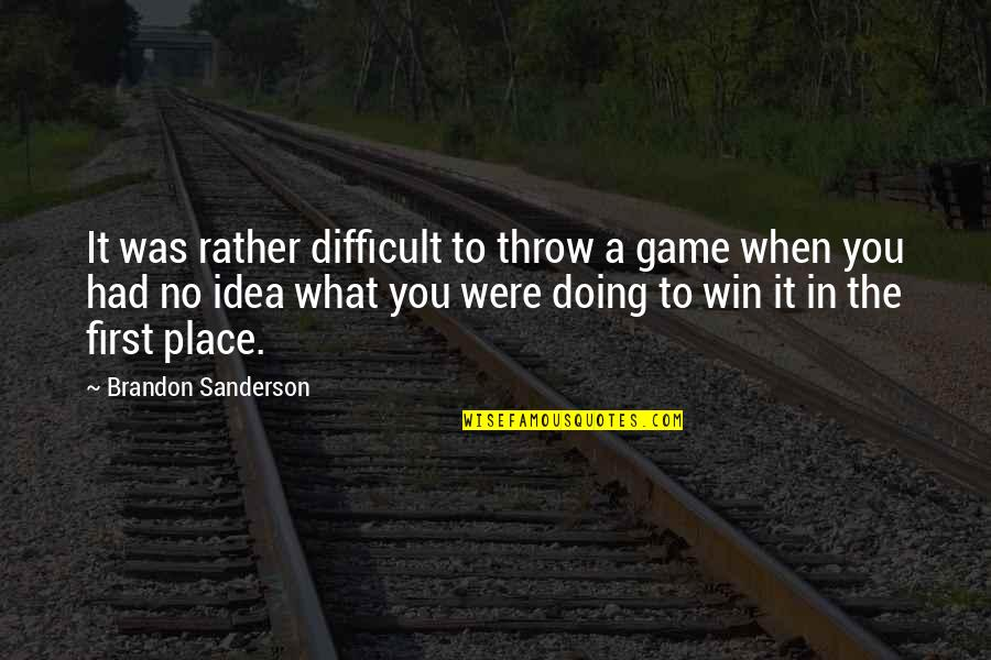 It Was You Quotes By Brandon Sanderson: It was rather difficult to throw a game