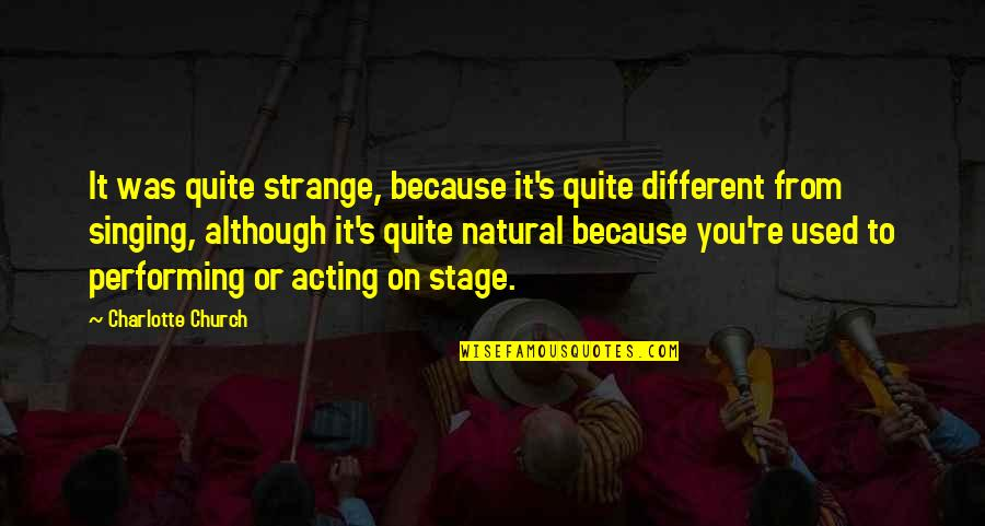 It Was You Quotes By Charlotte Church: It was quite strange, because it's quite different