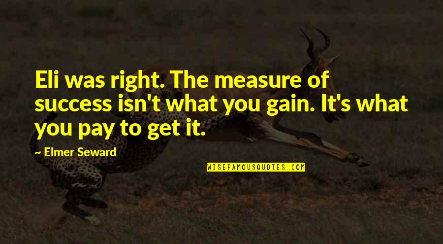 It Was You Quotes By Elmer Seward: Eli was right. The measure of success isn't