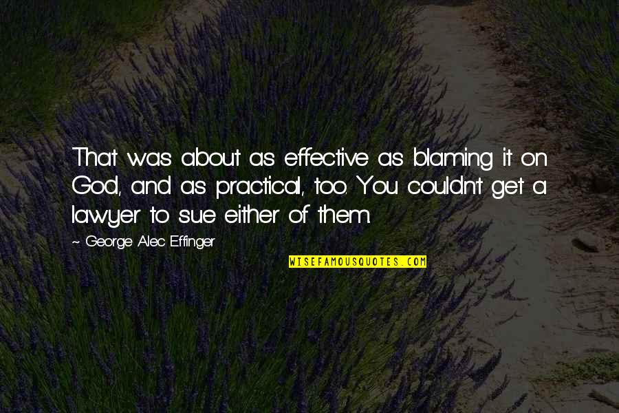 It Was You Quotes By George Alec Effinger: That was about as effective as blaming it