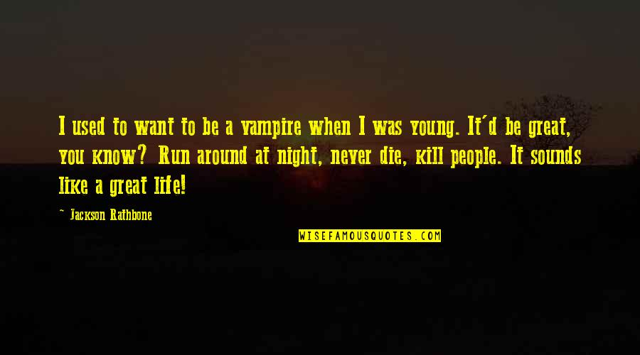 It Was You Quotes By Jackson Rathbone: I used to want to be a vampire