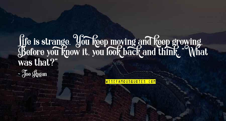 It Was You Quotes By Joe Rogan: Life is strange. You keep moving and keep