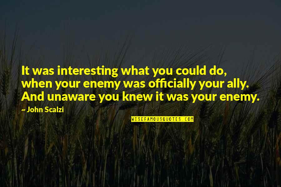 It Was You Quotes By John Scalzi: It was interesting what you could do, when