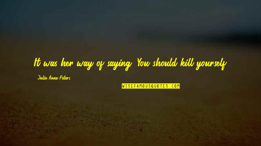 It Was You Quotes By Julie Anne Peters: It was her way of saying, You should